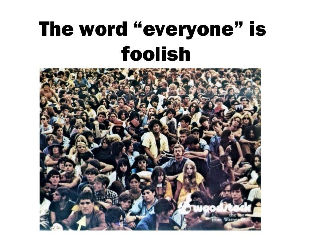 "The word ""everyone"" is foolish"