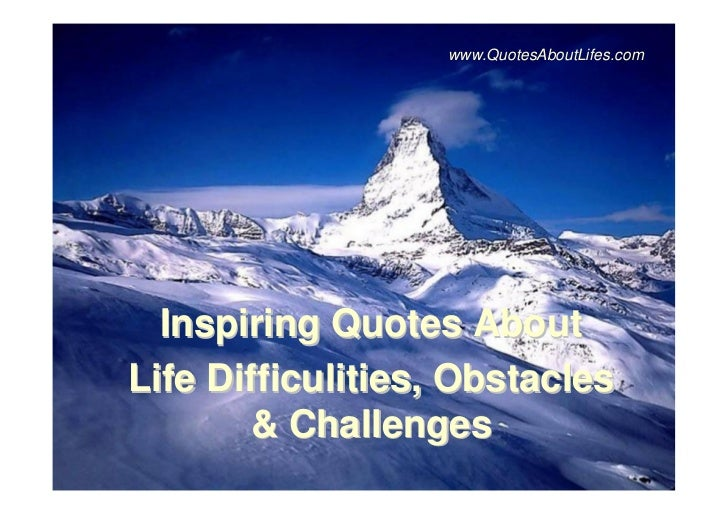 www.QuotesAboutLifes.com  Inspiring Quotes AboutLife Difficulities, Obstacles        & Challenges