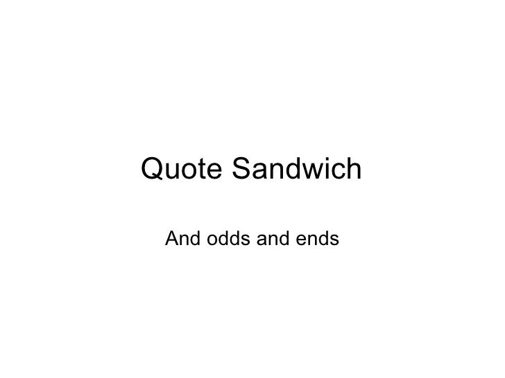 Quote Sandwich And odds and ends