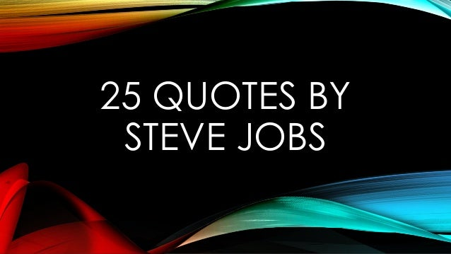 25 QUOTES BY STEVE JOBS