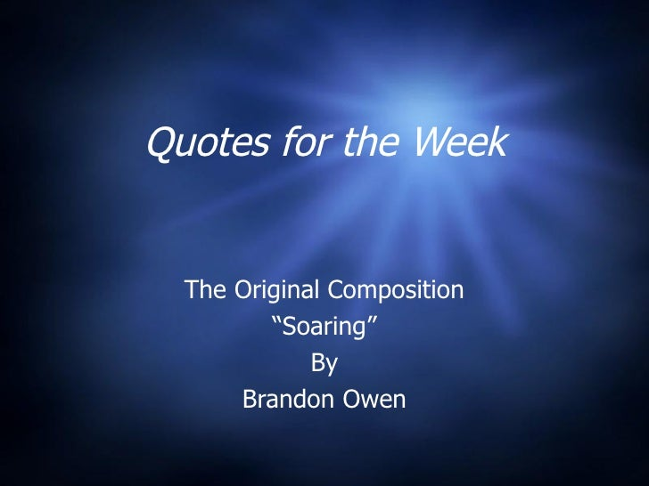 """Quotes for the Week  The Original Composition         """"Soaring""""             By      Brandon Owen"""