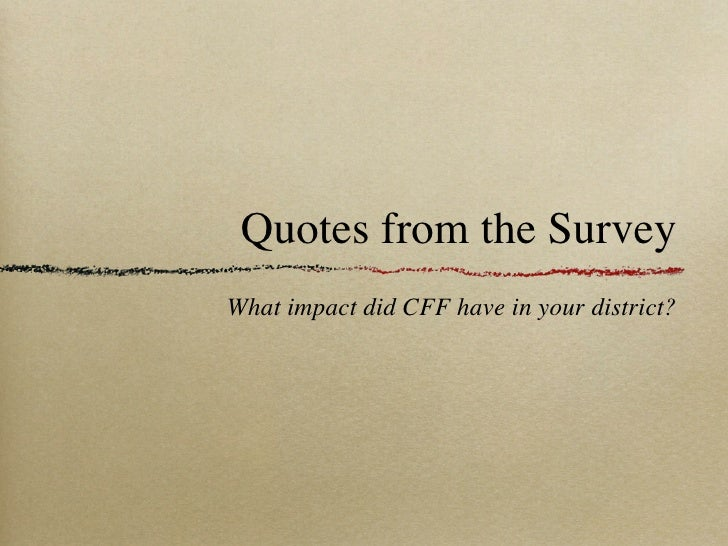 Quotes from the SurveyWhat impact did CFF have in your district?