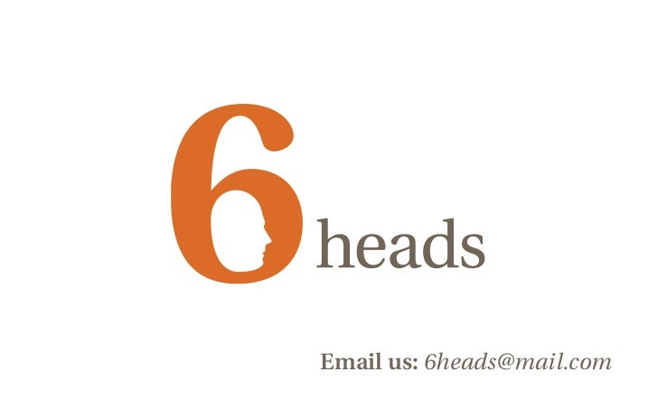Email us: 6heads@mail.com