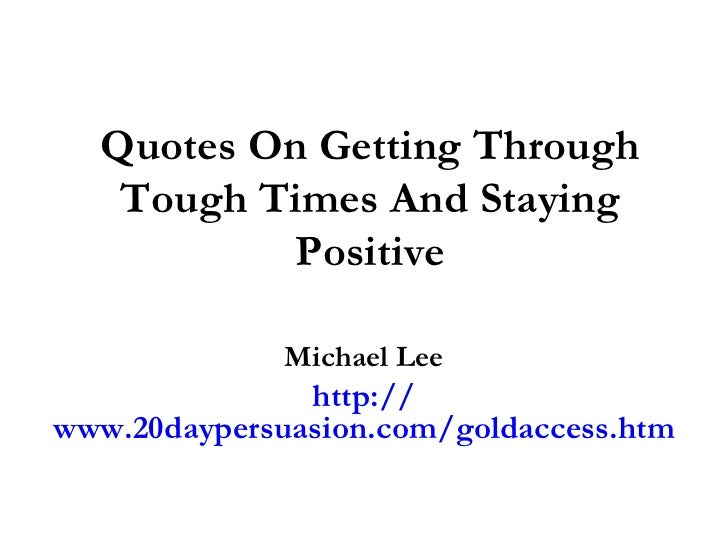 Quotes For Best Friends Going Through Hard Times : Quotes about staying positive in difficult times