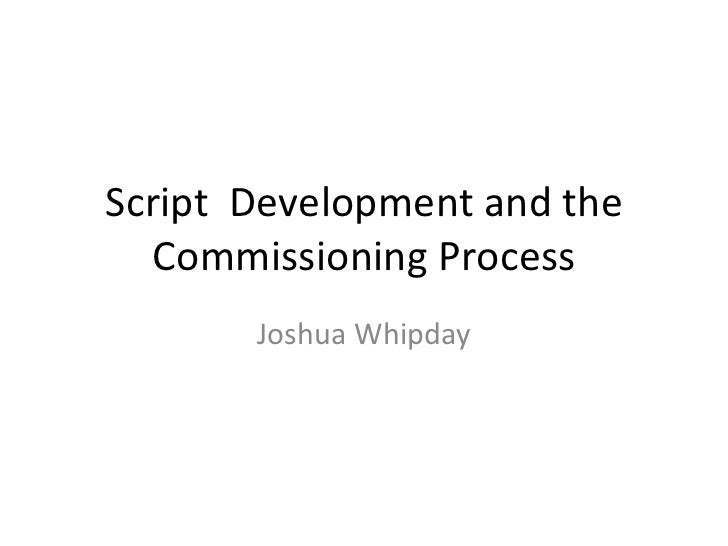 Script  Development and the Commissioning Process Joshua Whipday