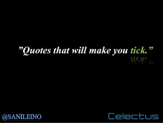 Quotes that will make you tick - compiled by: Sani Leino, Celectus, LaureaES