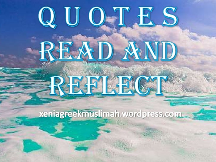 Q u o t e sRead and Reflect<br />xeniagreekmuslimah.wordpress.com<br />