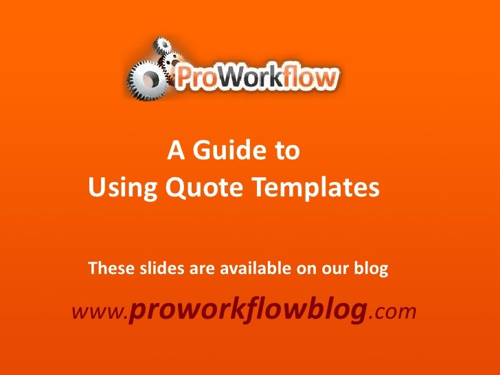 A Guide to <br />Using Quote Templates<br />These slides are available on our blog<br />www.proworkflowblog.com<br />