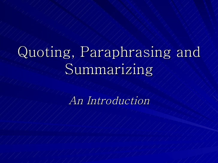 Quoting, Paraphrasing and Summarizing An Introduction