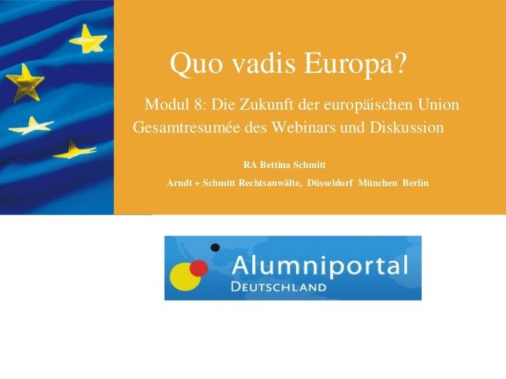 Quo vadis Europa? Modul 8: Die Zukunft der europäischen UnionGesamtresumée des Webinars und Diskussion                    ...