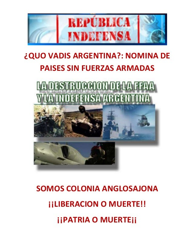 ¿QUO VADIS ARGENTINA?: NOMINA DE PAISES SIN FUERZAS ARMADAS  SOMOS COLONIA ANGLOSAJONA ¡¡LIBERACION O MUERTE!! ¡¡PATRIA O ...