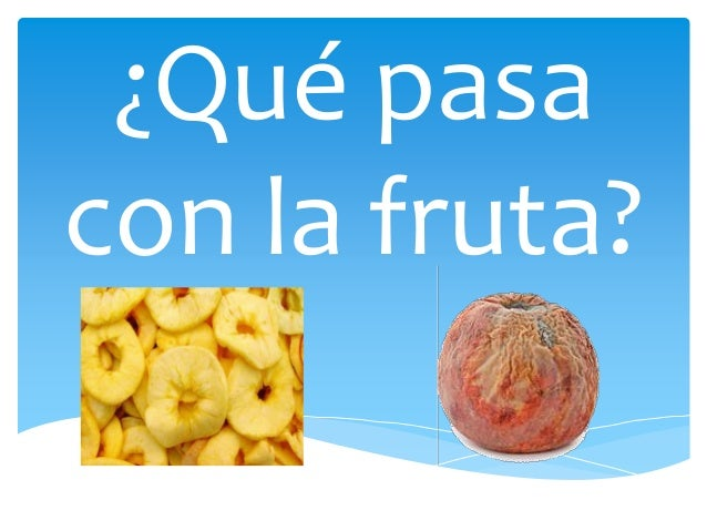 ¿Qué pasa con la fruta?