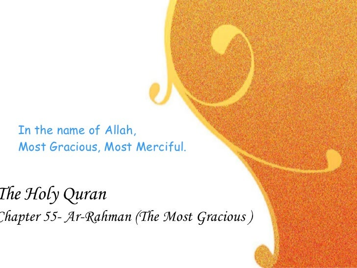In the name of Allah,  Most Gracious, Most Merciful.  The Holy Quran Chapter 55- Ar-Rahman (The Most Gracious )
