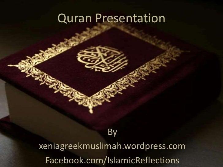 Quran Presentation<br />By<br />xeniagreekmuslimah.wordpress.com<br />Facebook.com/IslamicReflections<br />