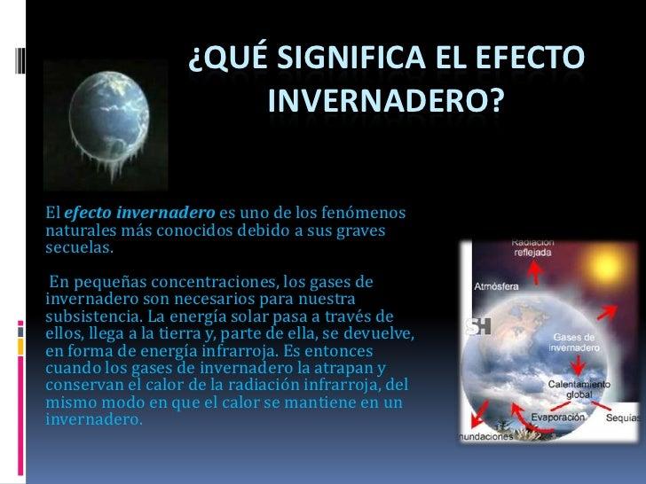 ¿Qué significa el Efecto Invernadero?<br />El efecto invernadero es uno de los fenómenos naturales más conocidos debido a ...