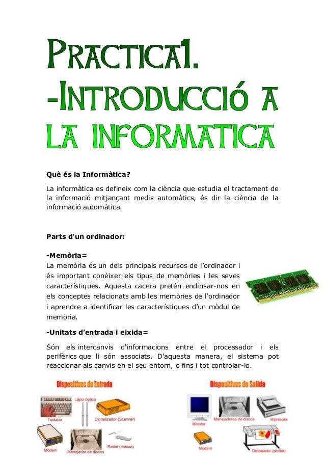 Què és la Informàtica? La informàtica es defineix com la ciència que estudia el tractament de la informació mitjançant med...