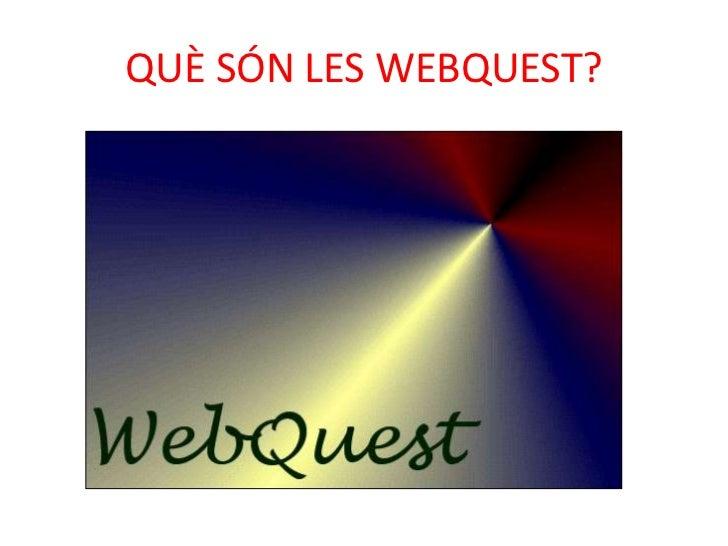 QUÈ SÓN LES WEBQUEST?