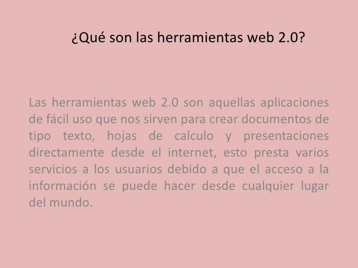 ¿Qué son las herramientas web 2.0?Las herramientas web 2.0 son aquellas aplicacionesde fácil uso que nos sirven para crear...