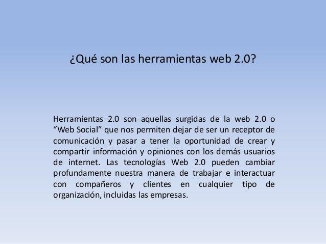"""¿Qué son las herramientas web 2.0?Herramientas 2.0 son aquellas surgidas de la web 2.0 o""""Web Social"""" que nos permiten deja..."""