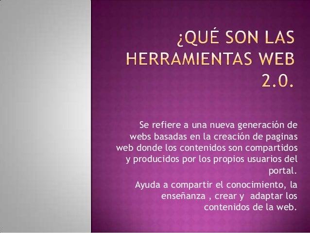 Se refiere a una nueva generación de  webs basadas en la creación de paginasweb donde los contenidos son compartidos y pro...