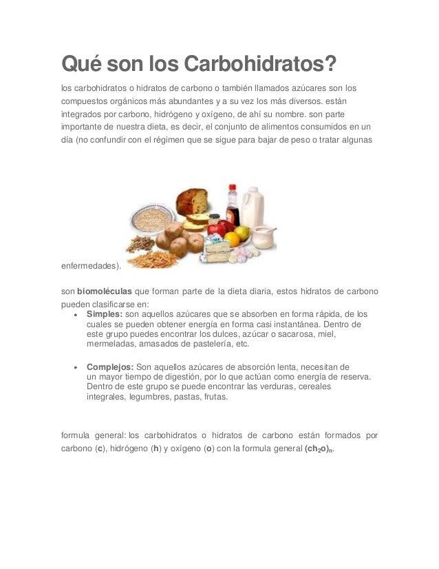 Qué son los Carbohidratos? los carbohidratos o hidratos de carbono o también llamados azúcares son los compuestos orgánico...