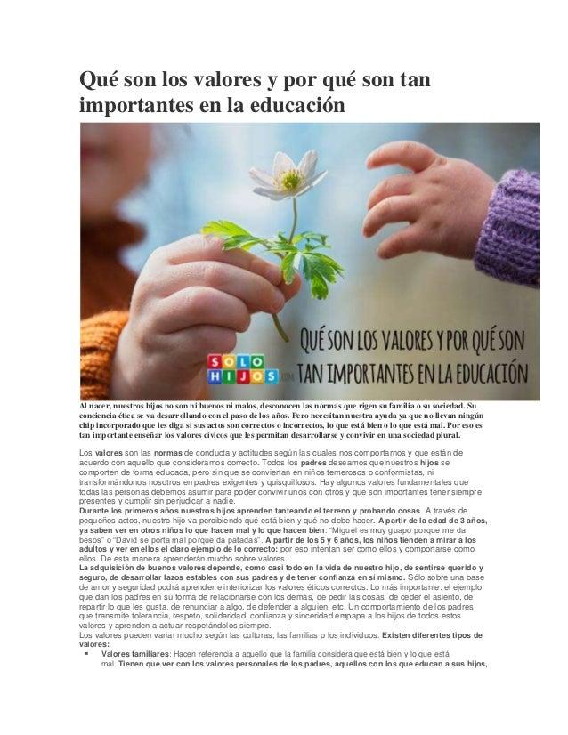 Qué son los valores y por qué son tan importantes en la educación  Al nacer, nuestros hijos no son ni buenos ni malos, des...