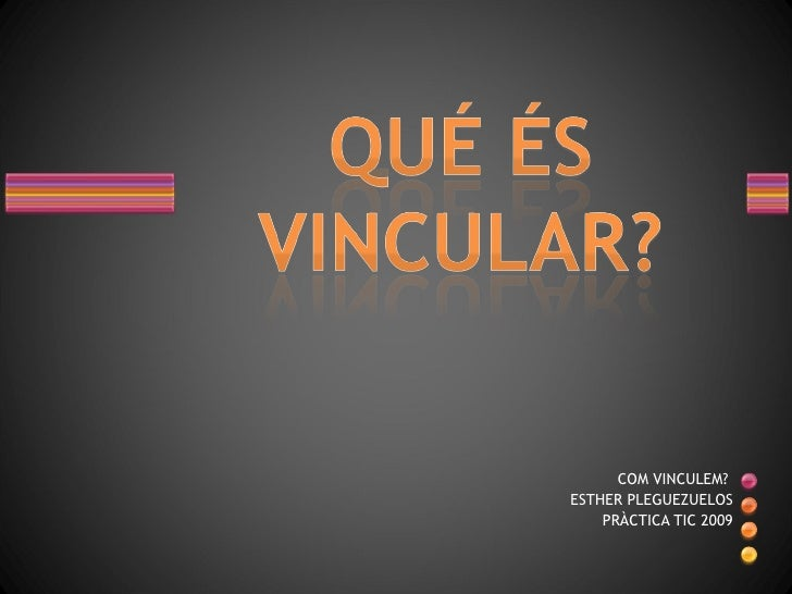 COM VINCULEM?  ESTHER PLEGUEZUELOS PRÀCTICA TIC 2009