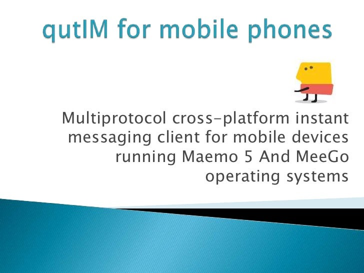 Multiprotocol cross-platform instantmessaging client for mobile devices       running Maemo 5 And MeeGo                  o...