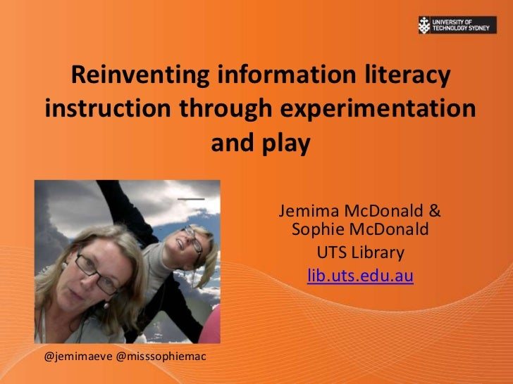 Reinventing information literacyinstruction through experimentation               and play                            Jemi...