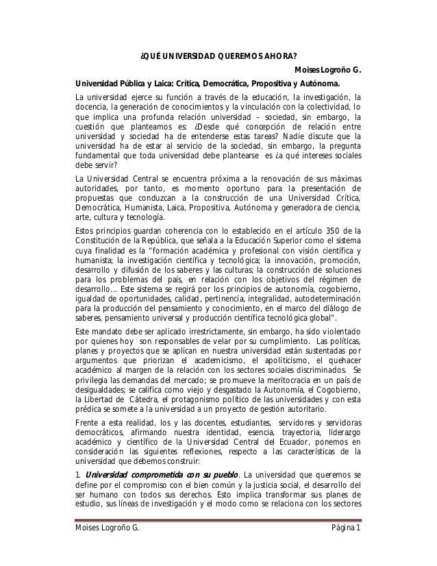 ¿QUÉ UNIVERSIDAD QUEREMOS AHORA? Moises Logroño G. Universidad Pública y Laica: Crítica, Democrática, Propositiva y Autóno...