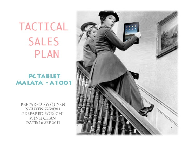 TACTICAL  SALES   PLAN  PC TABLETMALATA - A1001 Prepared by: QUYEN   NGUYEN 7239084  Prepared for: CHI     WING CHAN   Dat...