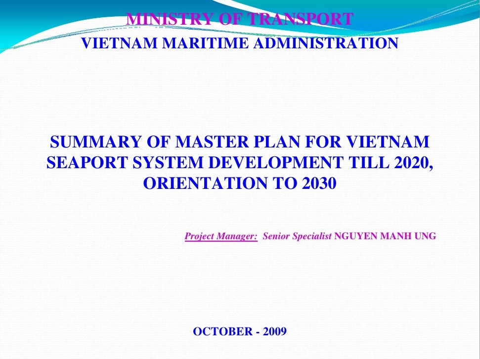 MINISTRY OF TRANSPORT   VIETNAM MARITIME ADMINISTRATIONSUMMARY OF MASTER PLAN FOR VIETNAMSEAPORT SYSTEM DEVELOPMENT TILL 2...