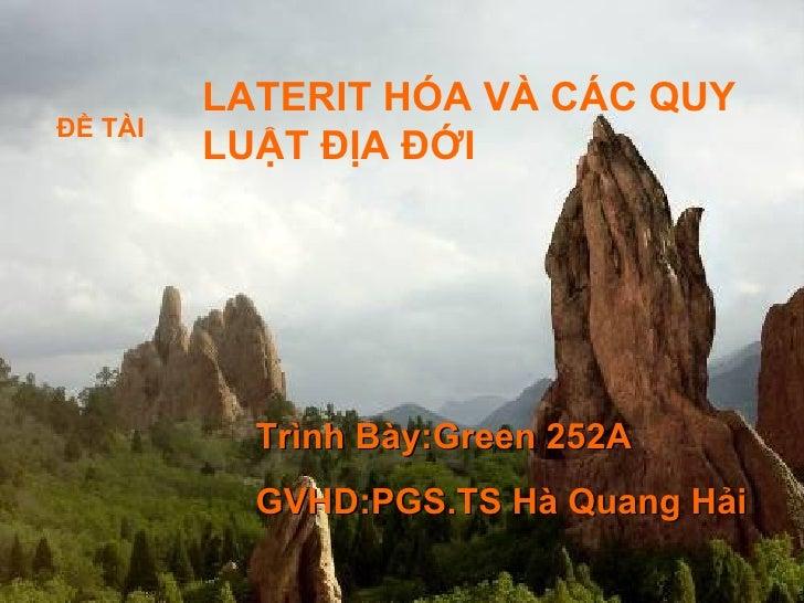 LATERIT HÓA VÀ CÁC QUYĐỀ TÀI         LUẬT ĐỊA ĐỚI           Trình Bày:Green 252A           GVHD:PGS.TS Hà Quang Hải