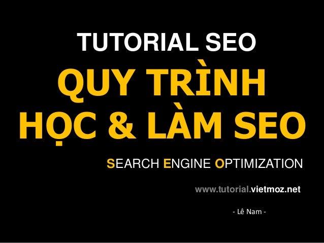 TUTORIAL SEO QUY TRÌNHHỌC & LÀM SEO    SEARCH ENGINE OPTIMIZATION               www.tutorial.vietmoz.net                  ...