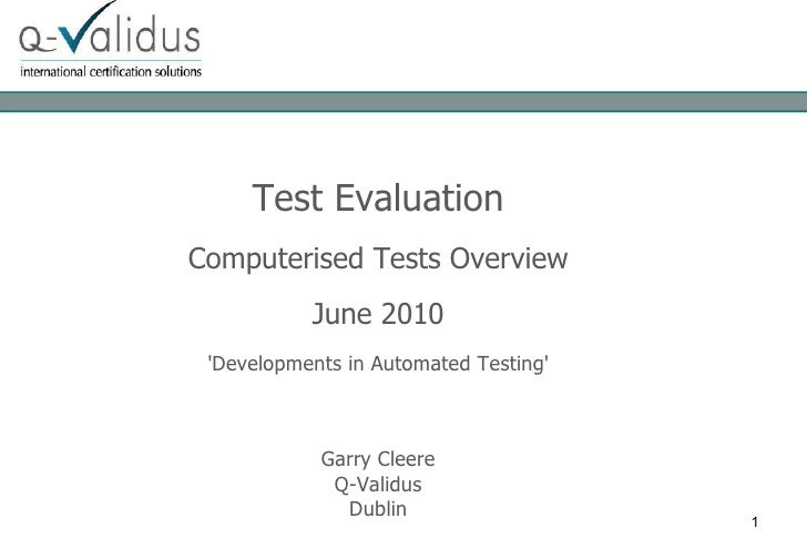 Test Evaluation Computerised Tests Overview June 2010 'Developments in Automated Testing' Garry Cleere Q-Validus Dublin