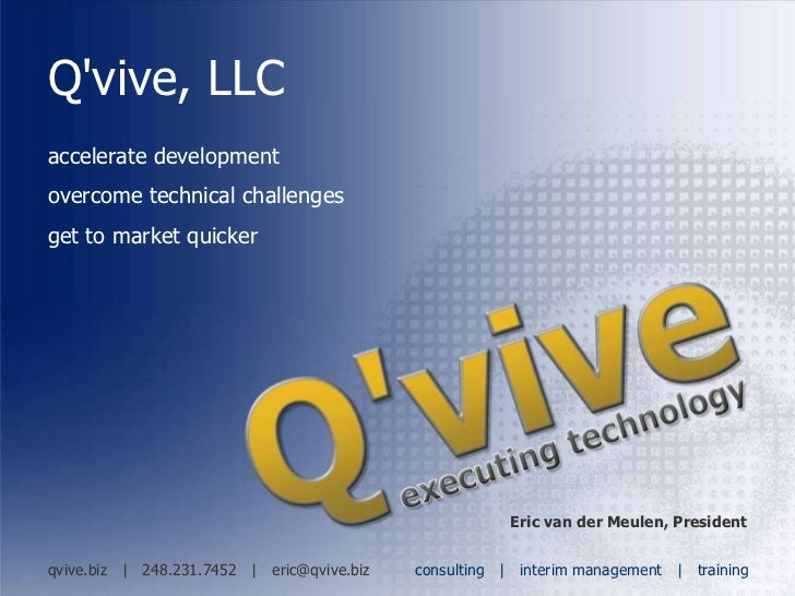Q'vive, LLC accelerate development overcome technical challenges get to market quicker Eric van der Meulen, President qviv...
