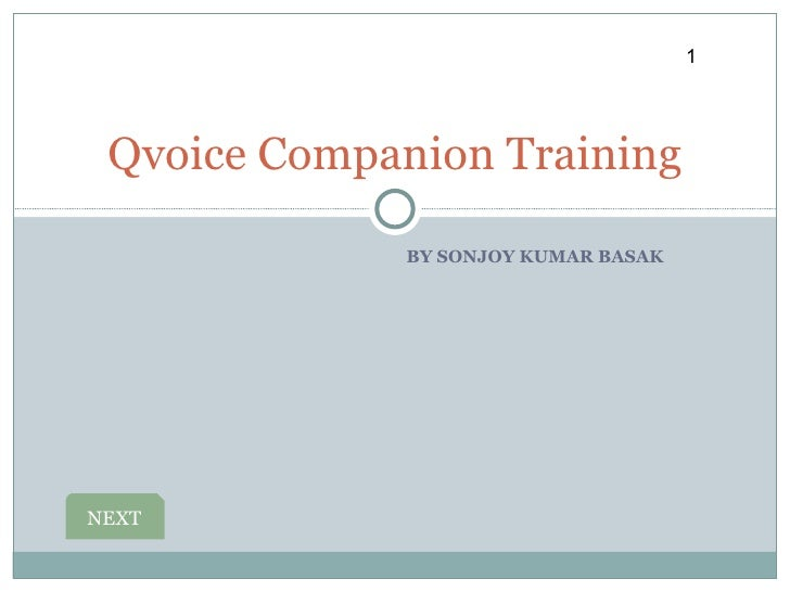 BY SONJOY KUMAR BASAK Qvoice Companion Training NEXT 1