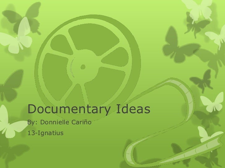 Documentary IdeasBy: Donnielle Cariño13-Ignatius
