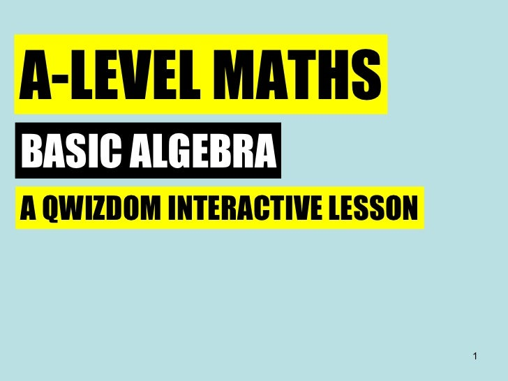 A-LEVEL MATHS BASIC ALGEBRA A QWIZDOM INTERACTIVE LESSON