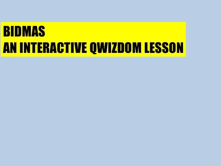 BIDMAS AN INTERACTIVE QWIZDOM LESSON
