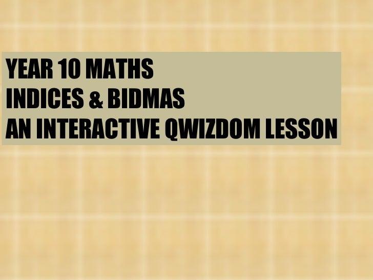 YEAR 10 MATHS INDICES & BIDMAS AN INTERACTIVE QWIZDOM LESSON