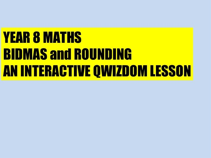 YEAR 8 MATHS BIDMAS and ROUNDING AN INTERACTIVE QWIZDOM LESSON