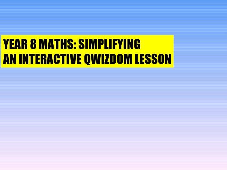 Qwizdom    year 8 maths  - simplifying