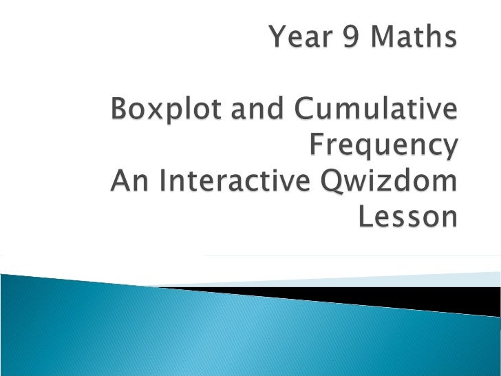 Qwizdom    year 9 maths - boxplot and cumulative frequency