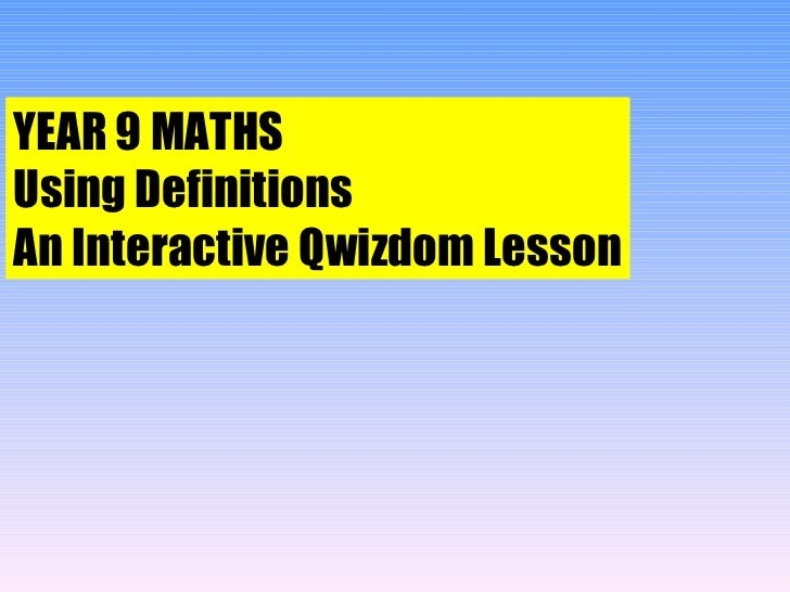 YEAR 9 MATHS Using Definitions An Interactive Qwizdom Lesson