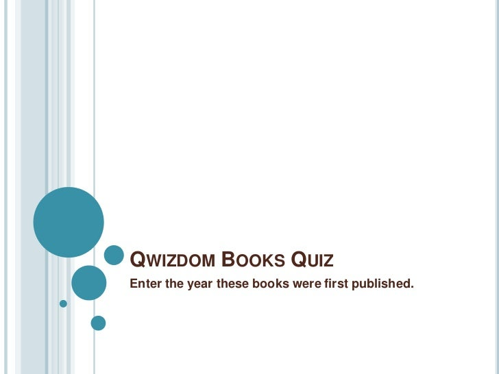 QWIZDOM BOOKS QUIZ Enter the year these books were first published.