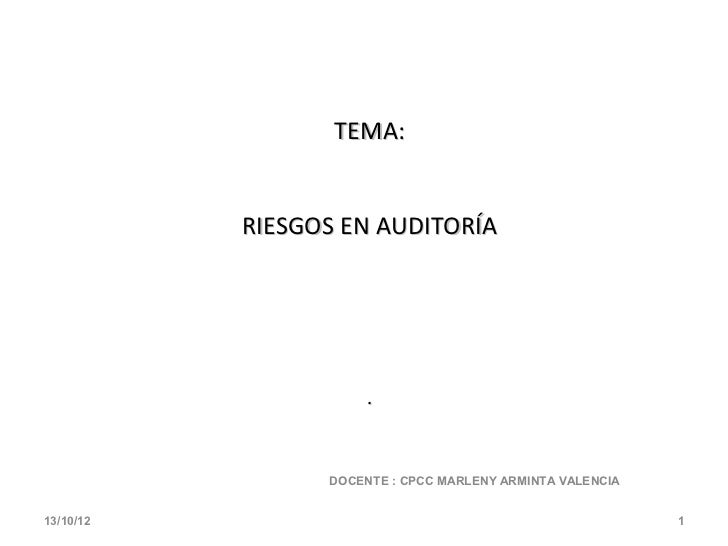 TEMA:           RIESGOS EN AUDITORÍA                      .                 DOCENTE : CPCC MARLENY ARMINTA VALENCIA13/10/1...
