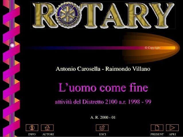 Antonio Carosella - Raimondo Villano L'uomo come fine attività del Distretto 2100 a.r. 1998 - 99 A. R. 2000 - 01 APRI © Co...
