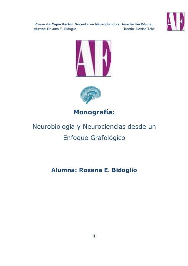 Curso de Capacitación Docente en Neurociencias: Asociación Educar Alumna: Roxana E. Bidoglio Tutoría: Denise Toiw 1 Monogr...