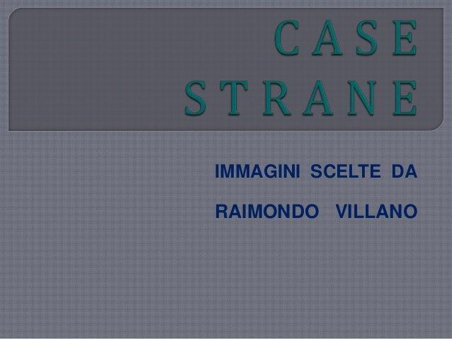 R. Villano - Case strane